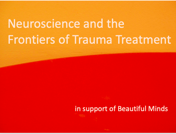 Neuroscience and the Frontiers of Trauma Treatment with Beautiful Minds